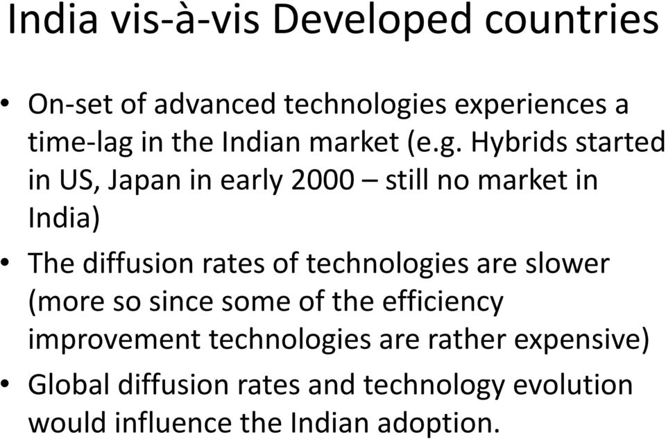 Hybrids started in US, Japan in early 2000 still no market in India) The diffusion rates of