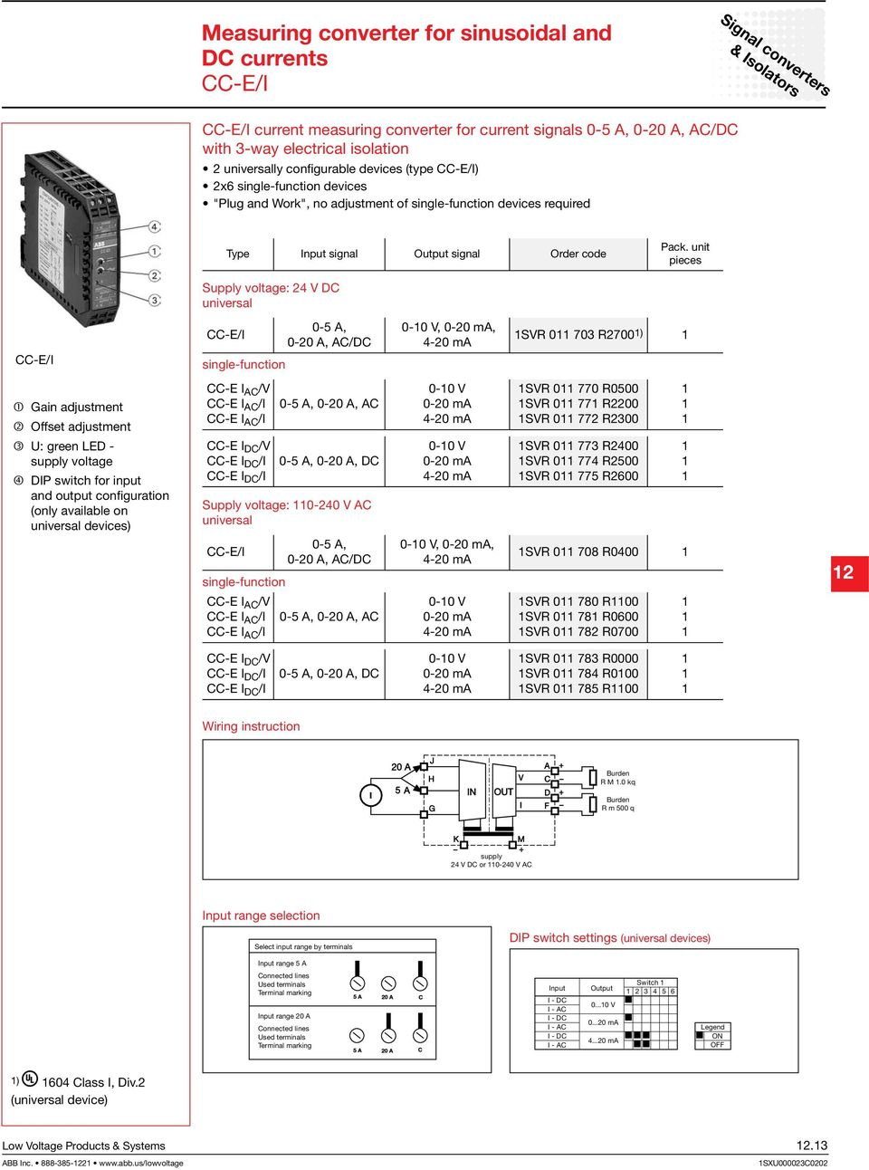 V DC universal CC-E/I CC-E/I single-function -5 A, -2 A, AC/DC - V,, SVR 73 R27 ) Gain adjustment Offset adjustment U: green LED - supply voltage DIP switch for input and output configuration (only