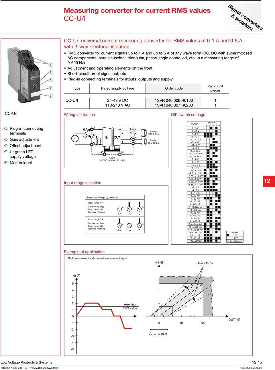 in a measuring range of -6 Hz) Adjustment and operating elements on the front Short-circuit proof signal outputs Plug-in connecting terminals for inputs, outputs and supply Type Rated supply voltage