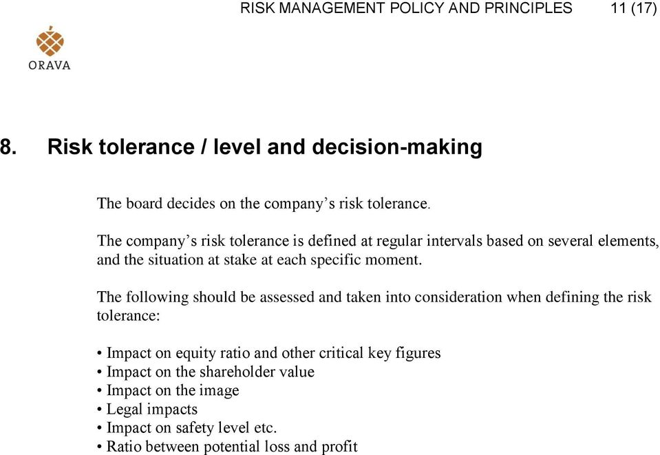 The following should be assessed and taken into consideration when defining the risk tolerance: Impact on equity ratio and other critical key