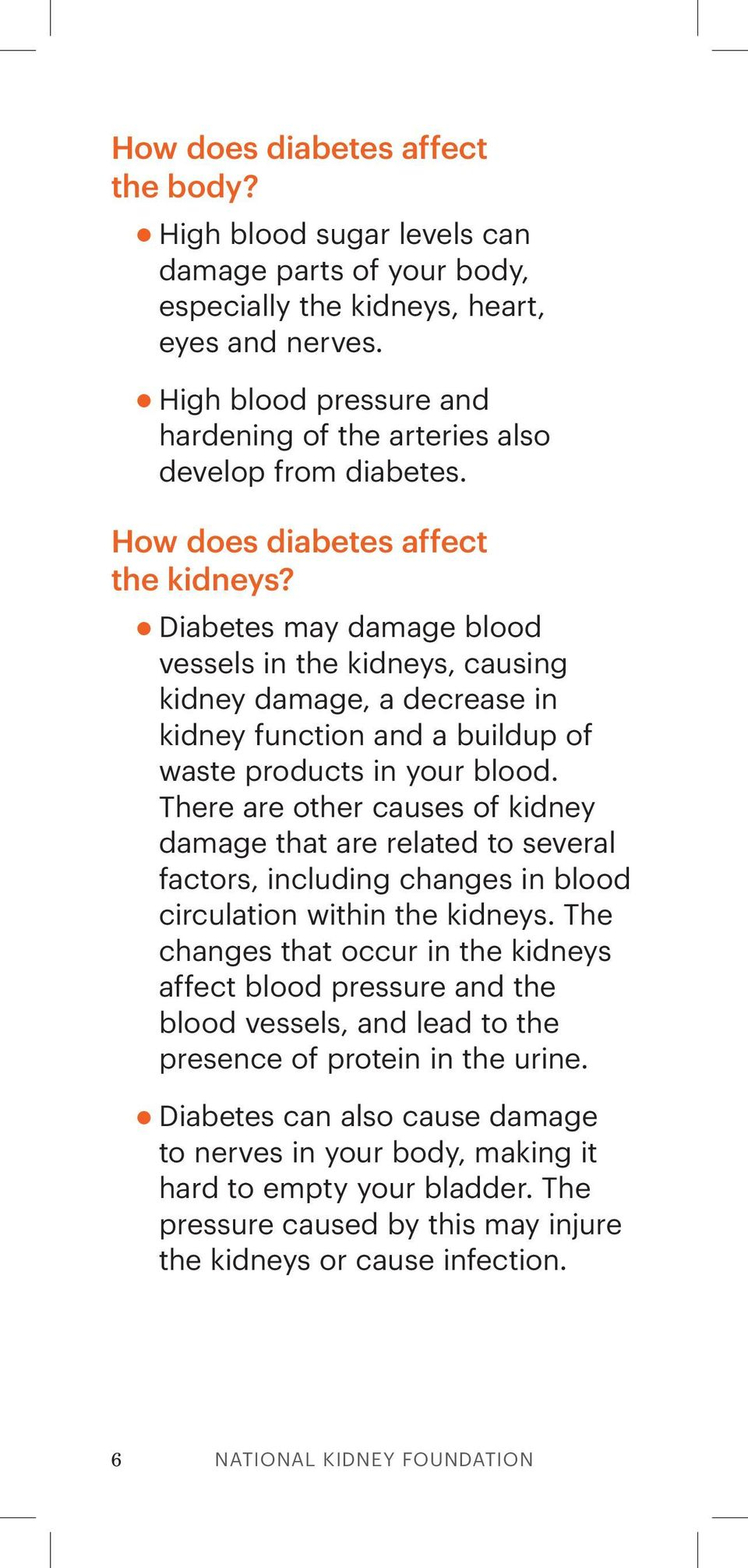Diabetes may damage blood vessels in the kidneys, causing kidney damage, a decrease in kidney function and a buildup of waste products in your blood.