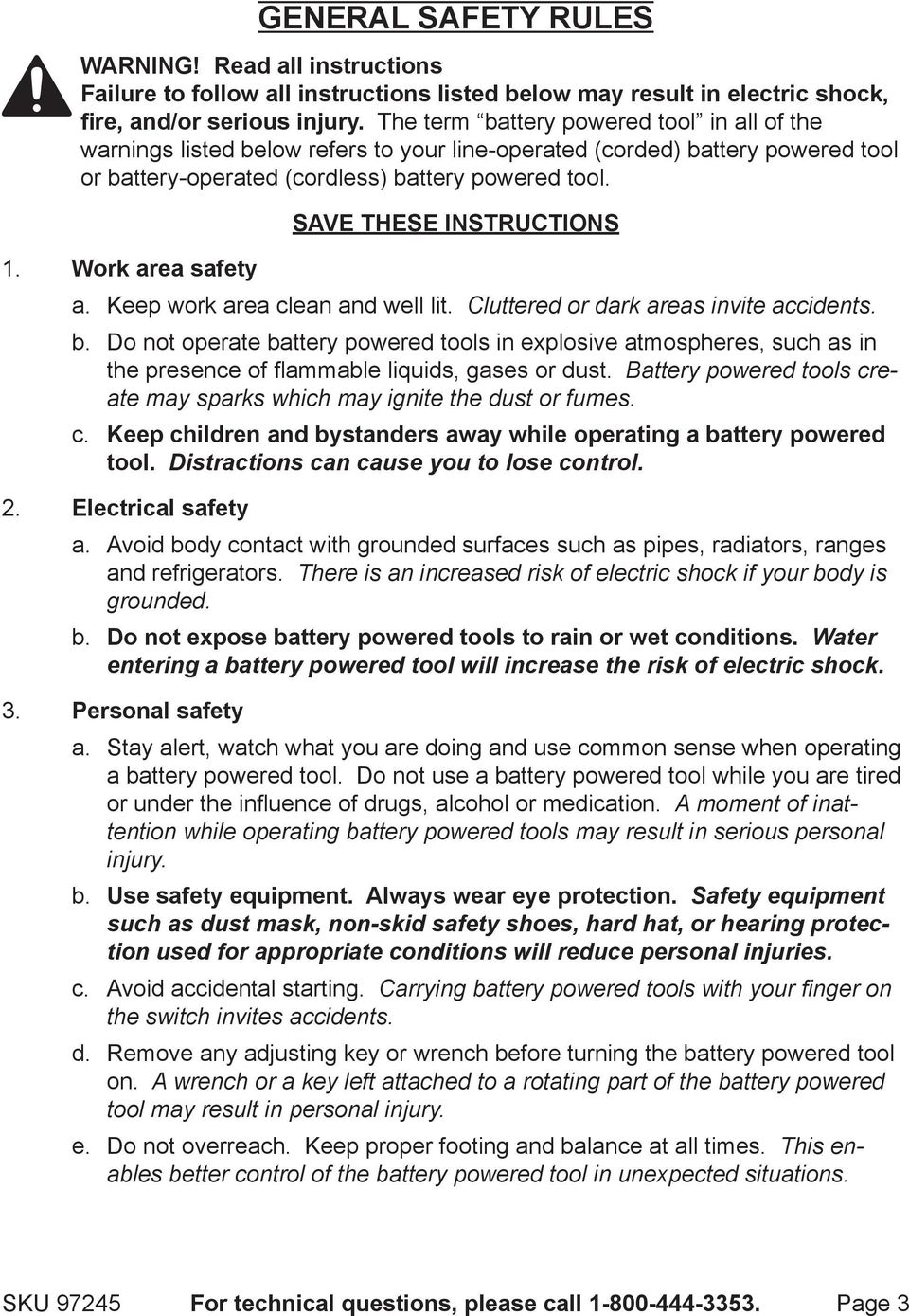 SAVE THESE INSTRUCTIONS 3. Work area safety a. b. c. Keep work area clean and well lit. Cluttered or dark areas invite accidents.