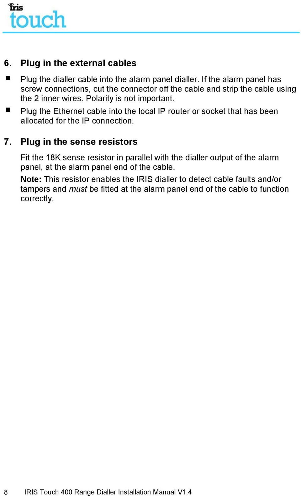 Iris Touch 400 Range Dialler Installation Manual Version Pdf Thermostat Wiring Diagram Plug The Ethernet Cable Into Local Ip Router Or Socket That Has Been Allocated For