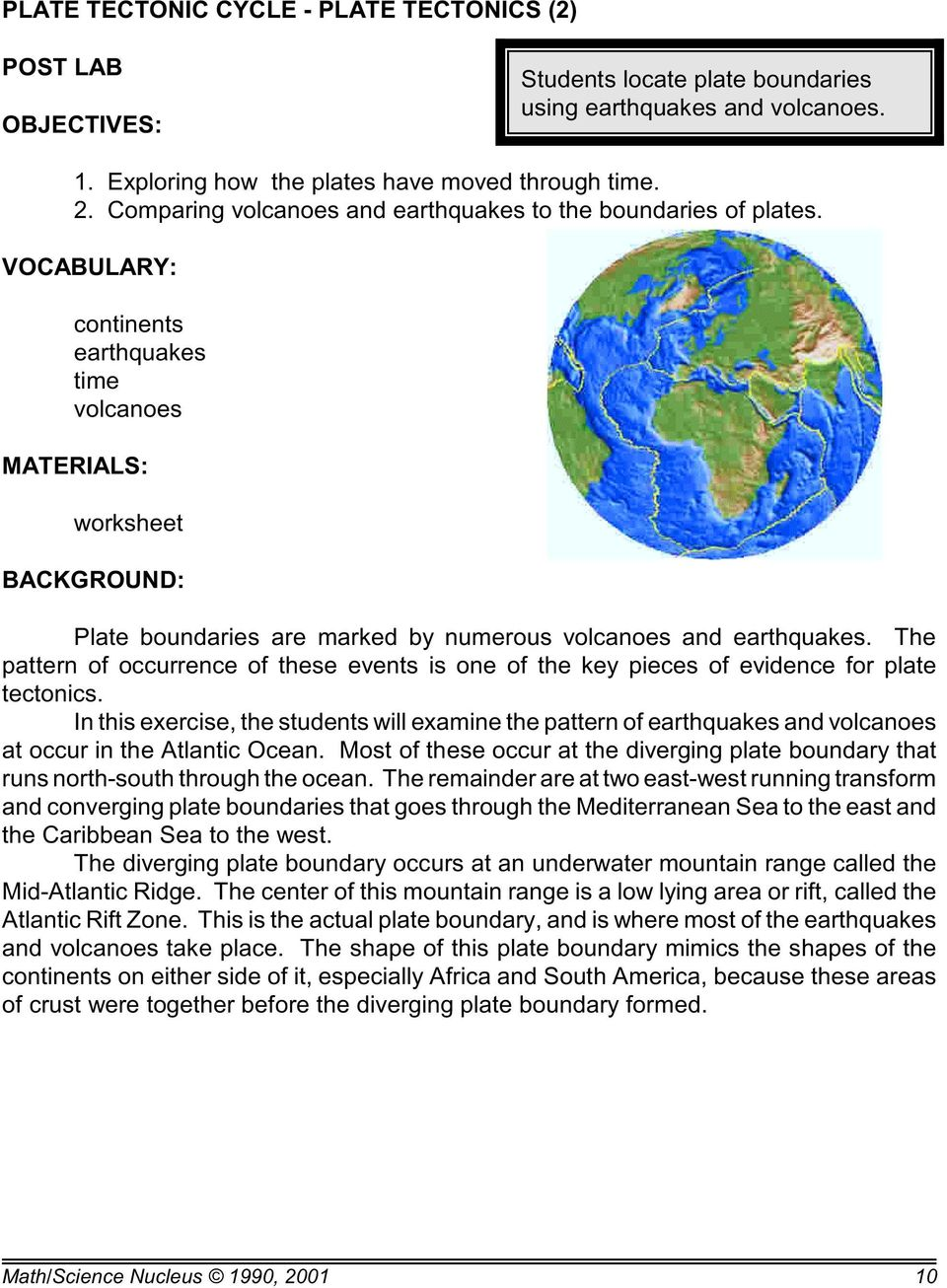 VOCABULARY: continents earthquakes time volcanoes MATERIALS: worksheet BACKGROUND: Plate boundaries are marked by numerous volcanoes and earthquakes.