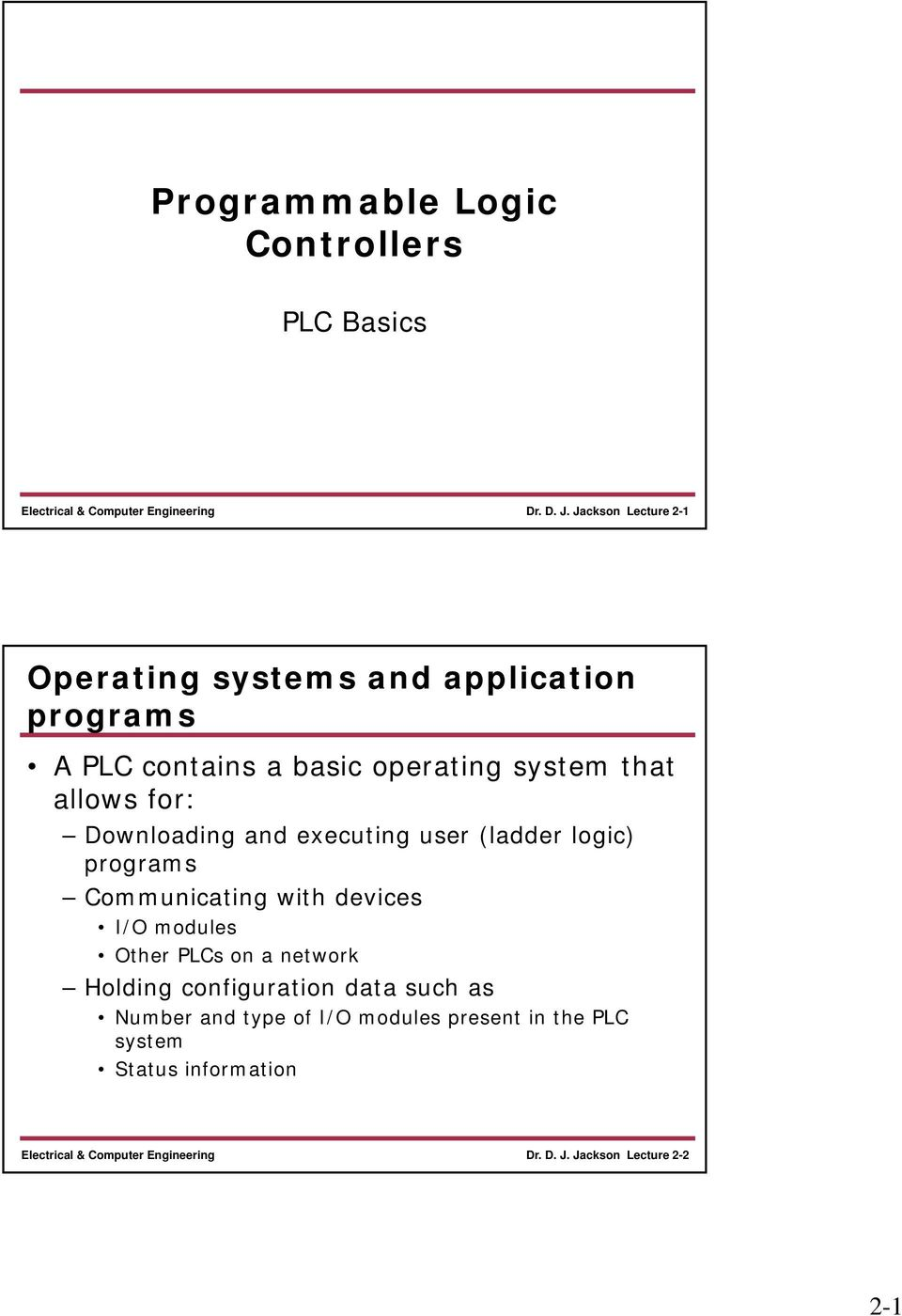 allows for: Downloading and executing user (ladder logic) programs Communicating with devices I/O modules
