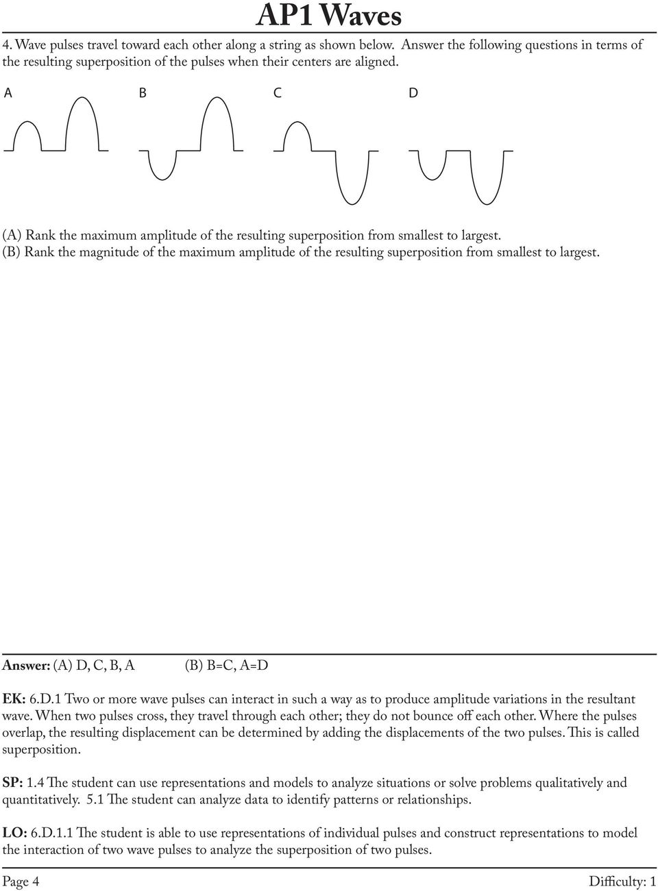 Answer: (A) D, C, B, A (B) B=C, A=D EK: 6.D.1 Two or more wave pulses can interact in such a way as to produce amplitude variations in the resultant wave.