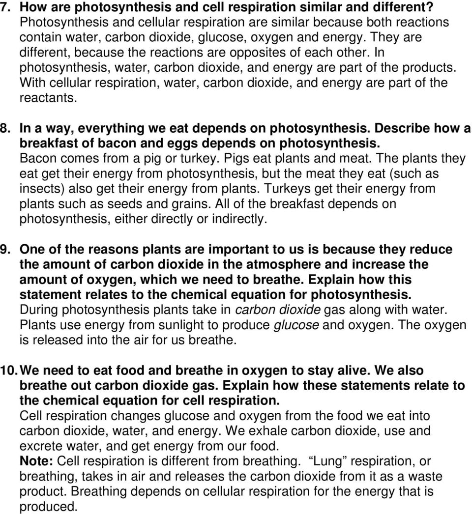 They are different, because the reactions are opposites of each other. In photosynthesis, water, carbon dioxide, and energy are part of the products.