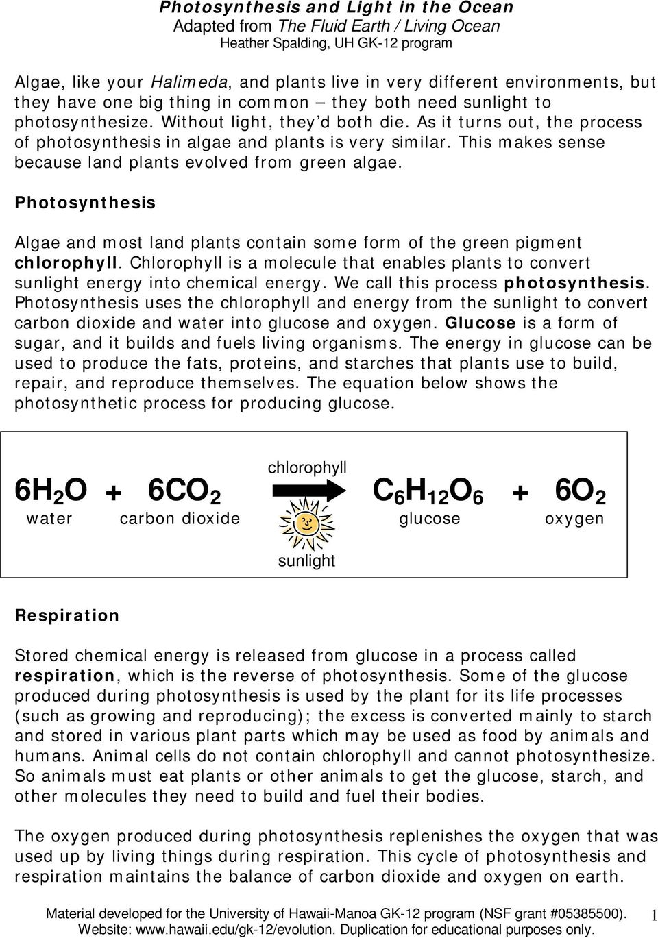 This makes sense because land plants evolved from green algae. Photosynthesis Algae and most land plants contain some form of the green pigment chlorophyll.