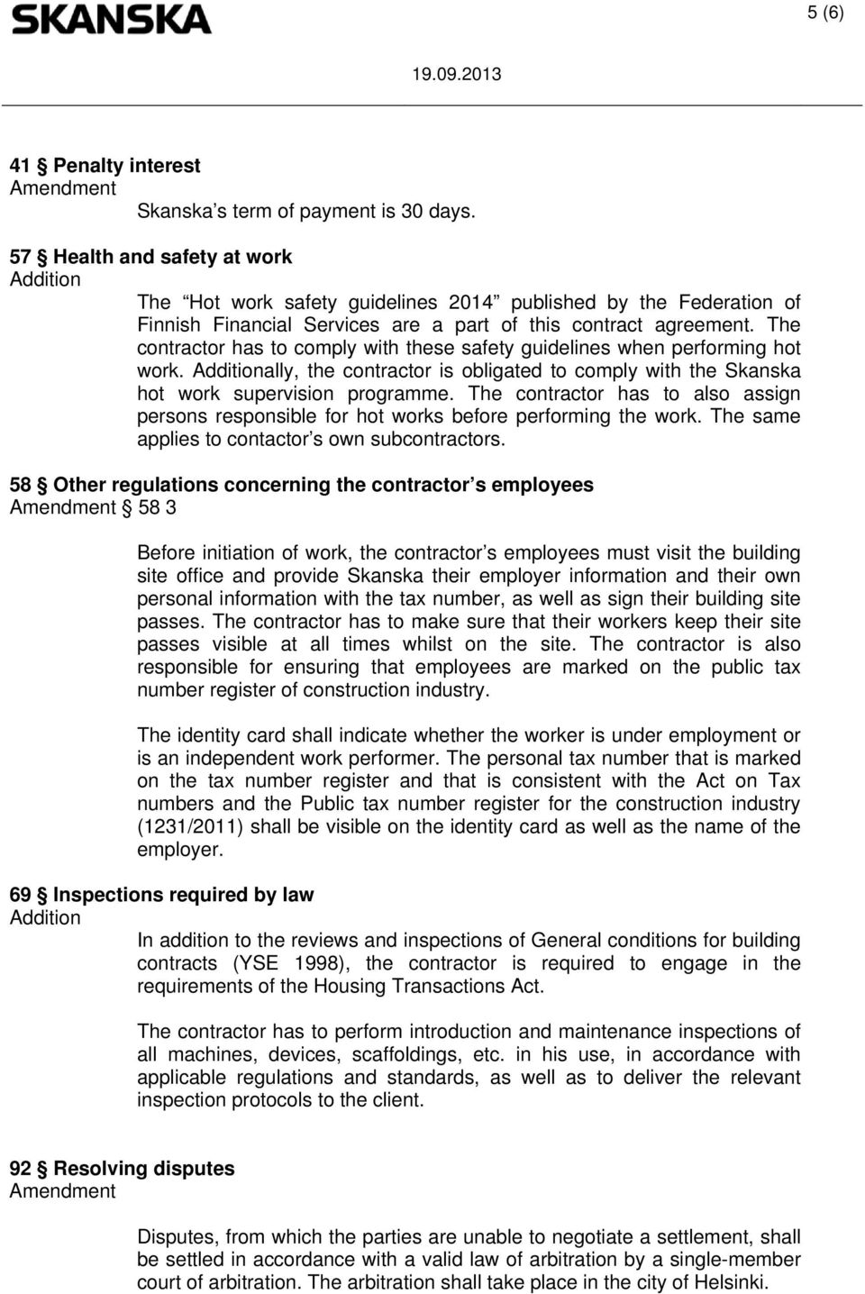 The contractor has to comply with these safety guidelines when performing hot work. ally, the contractor is obligated to comply with the Skanska hot work supervision programme.