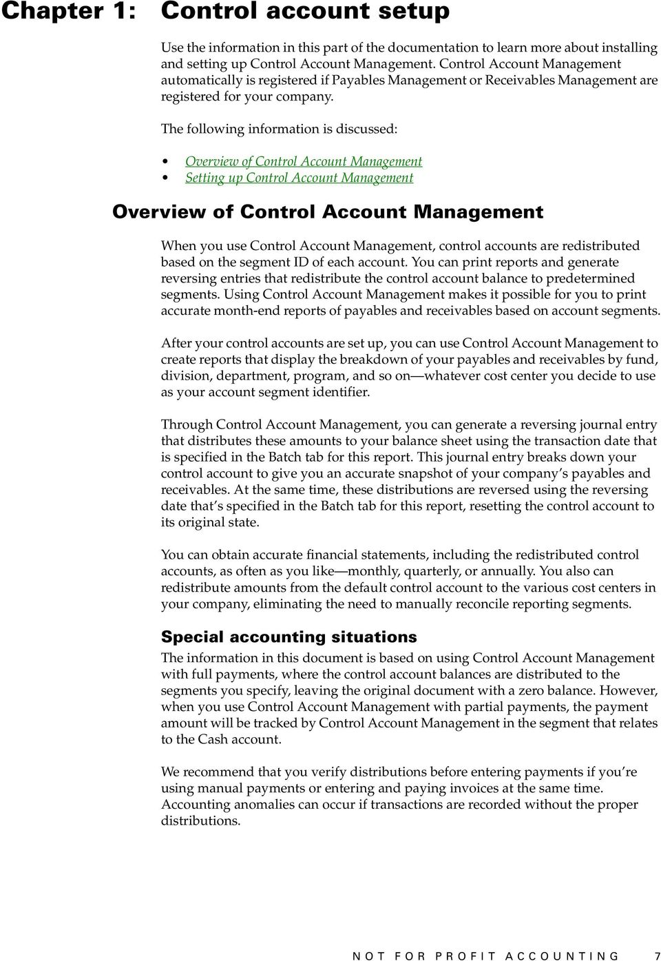 The following information is discussed: Overview of Control Account Management Setting up Control Account Management Overview of Control Account Management When you use Control Account Management,