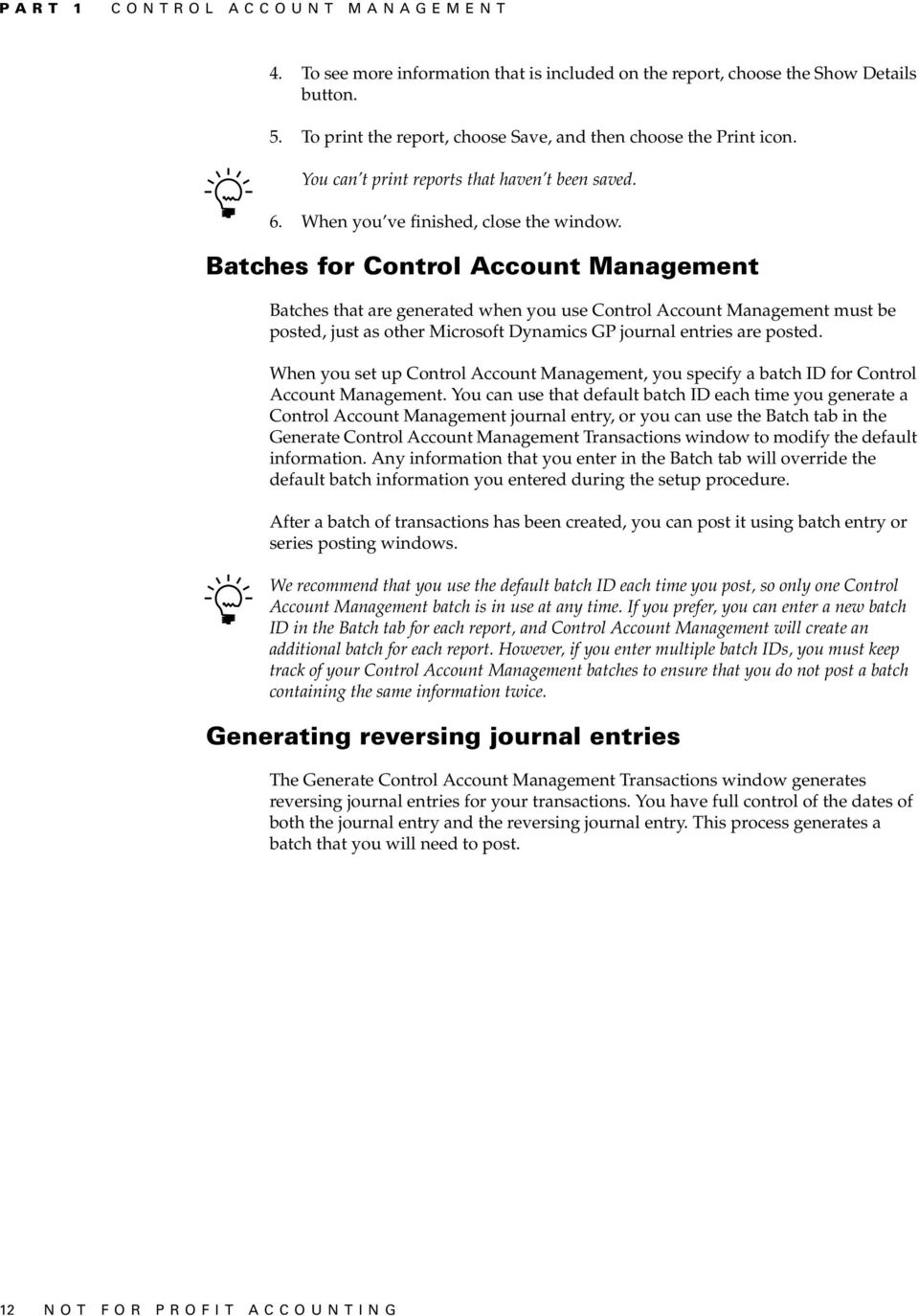 Batches for Control Account Management Batches that are generated when you use Control Account Management must be posted, just as other Microsoft Dynamics GP journal entries are posted.