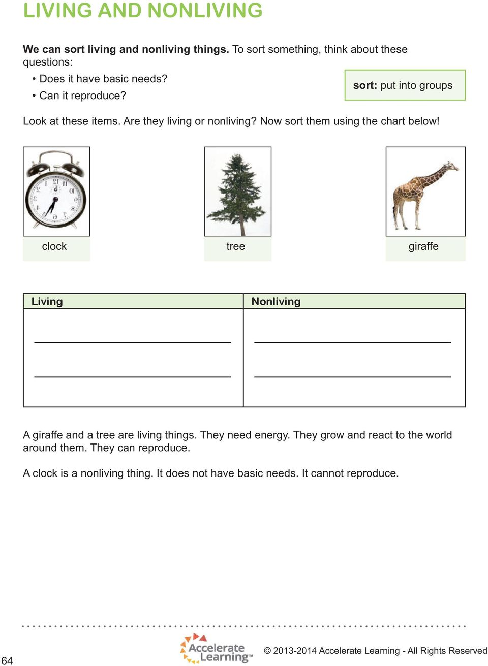 Now sort them using the chart below! clock tree giraffe Living Nonliving A giraffe and a tree are living things.