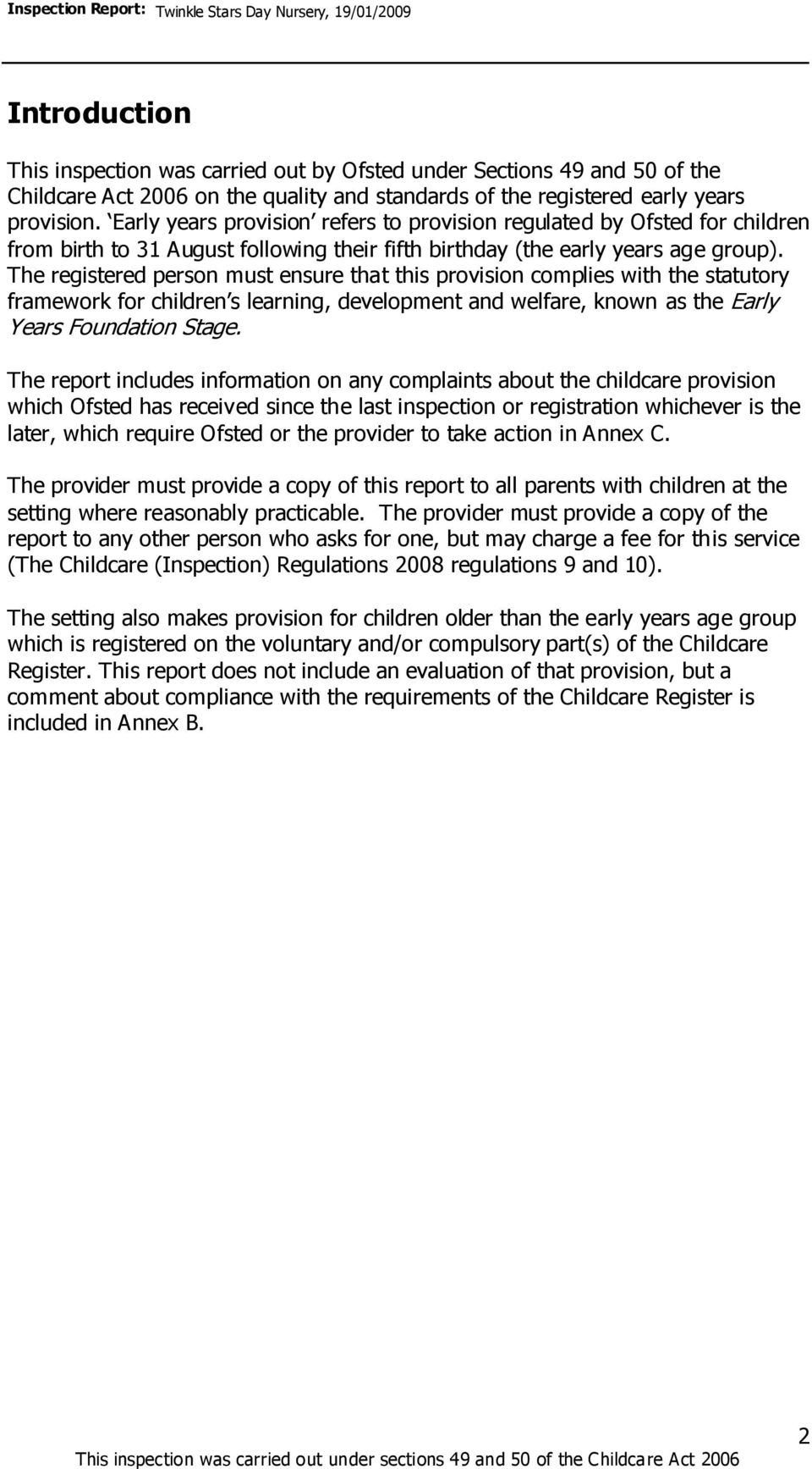 The registered person must ensure that this provision complies with the statutory framework for children s learning, development and welfare, known as the Early Years Foundation Stage.