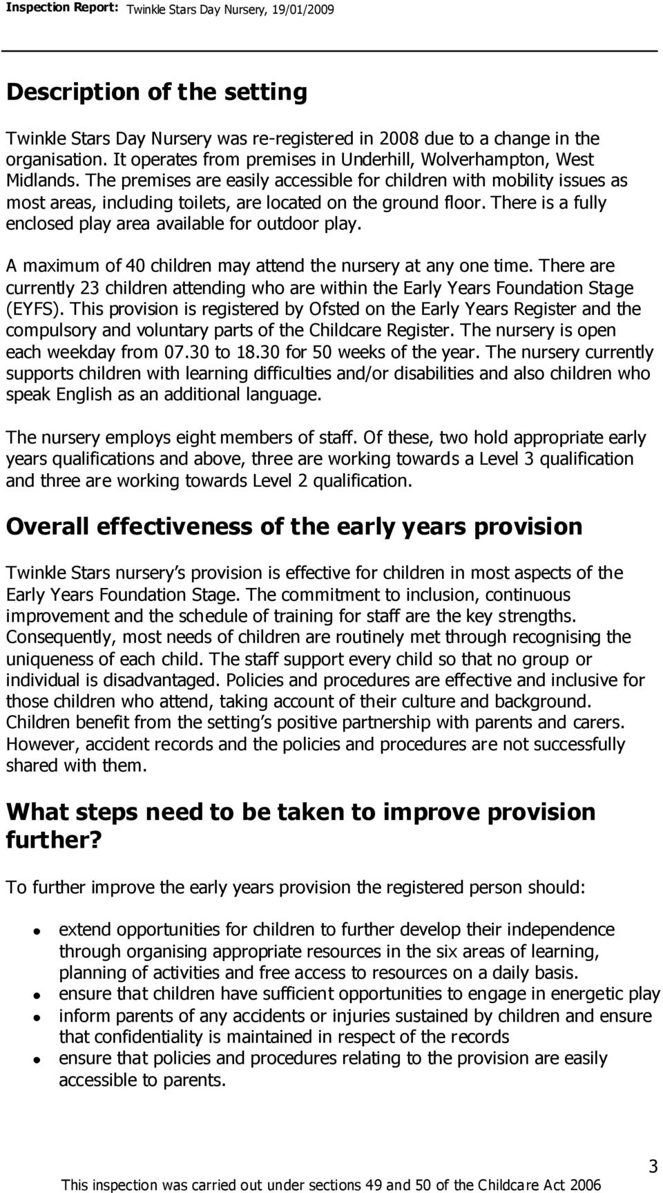 A maximum of 40 children may attend the nursery at any one time. There are currently 3 children attending who are within the Early Years Foundation Stage (EYFS).