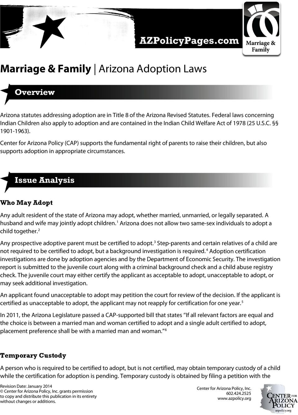 Center for Arizona Policy (CAP) supports the fundamental right of parents to raise their children, but also supports adoption in appropriate circumstances.