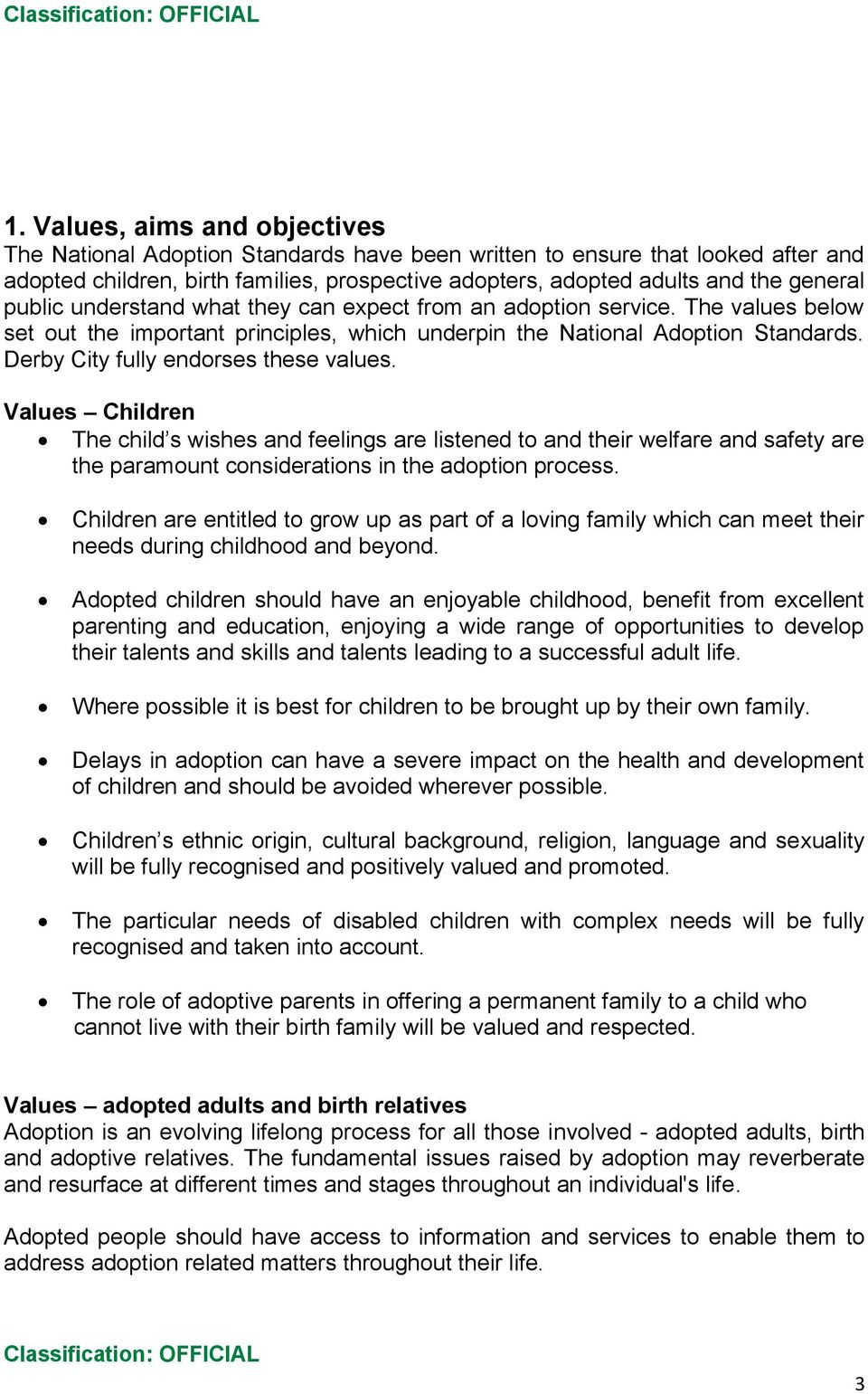 Derby City fully endorses these values. Values Children The child s wishes and feelings are listened to and their welfare and safety are the paramount considerations in the adoption process.