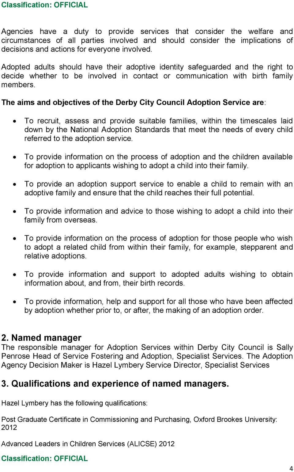 The aims and objectives of the Derby City Council Adoption Service are: To recruit, assess and provide suitable families, within the timescales laid down by the National Adoption Standards that meet