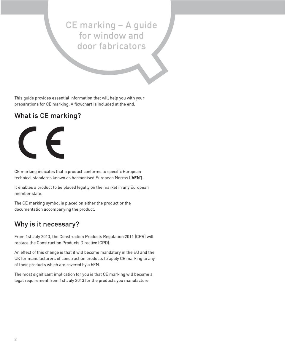 It enables a product to be placed legally on the market in any European member state. The CE marking symbol is placed on either the product or the documentation accompanying the product.