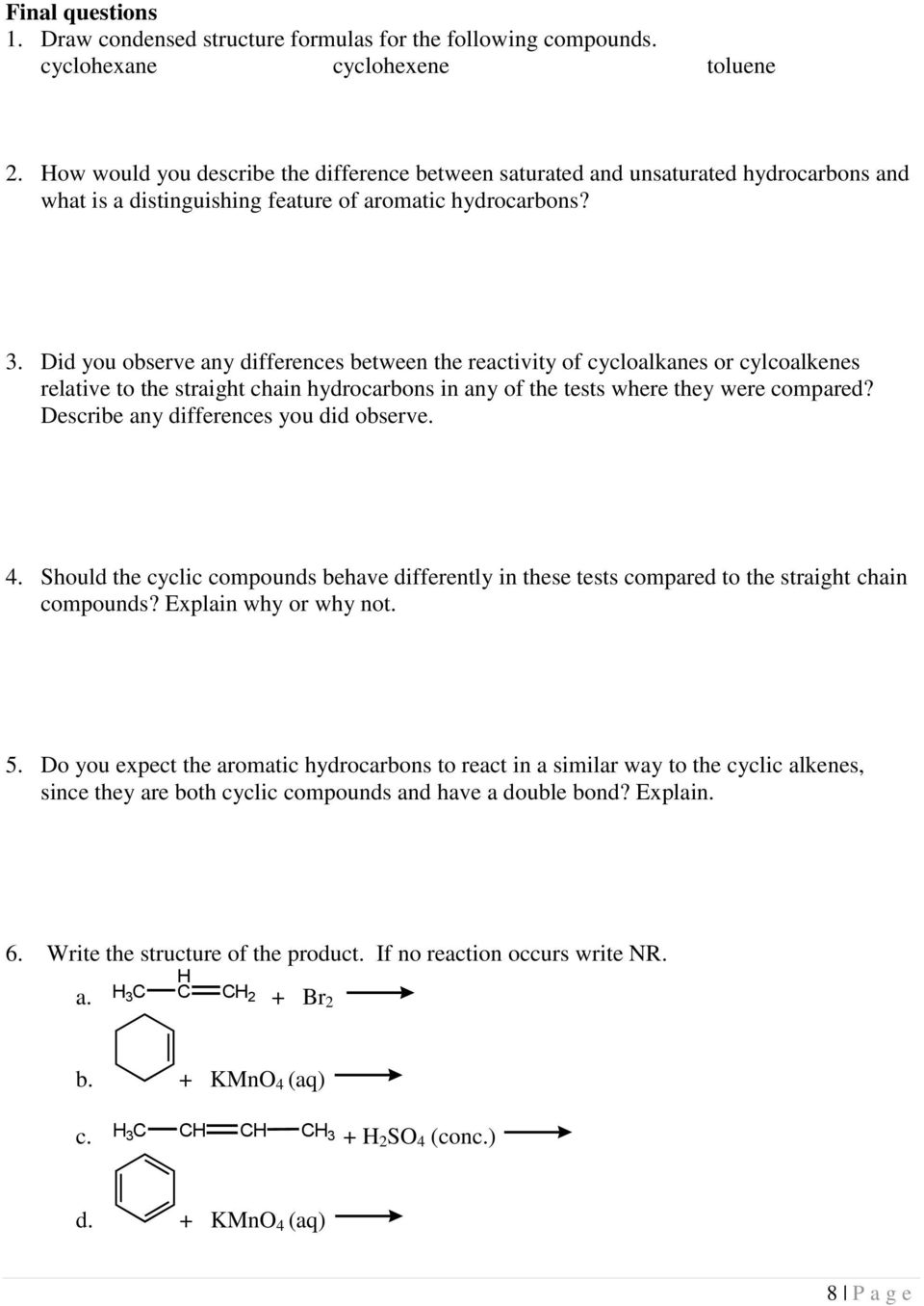 Did you observe any differences between the reactivity of cycloalkanes or  cylcoalkenes relative to the straight