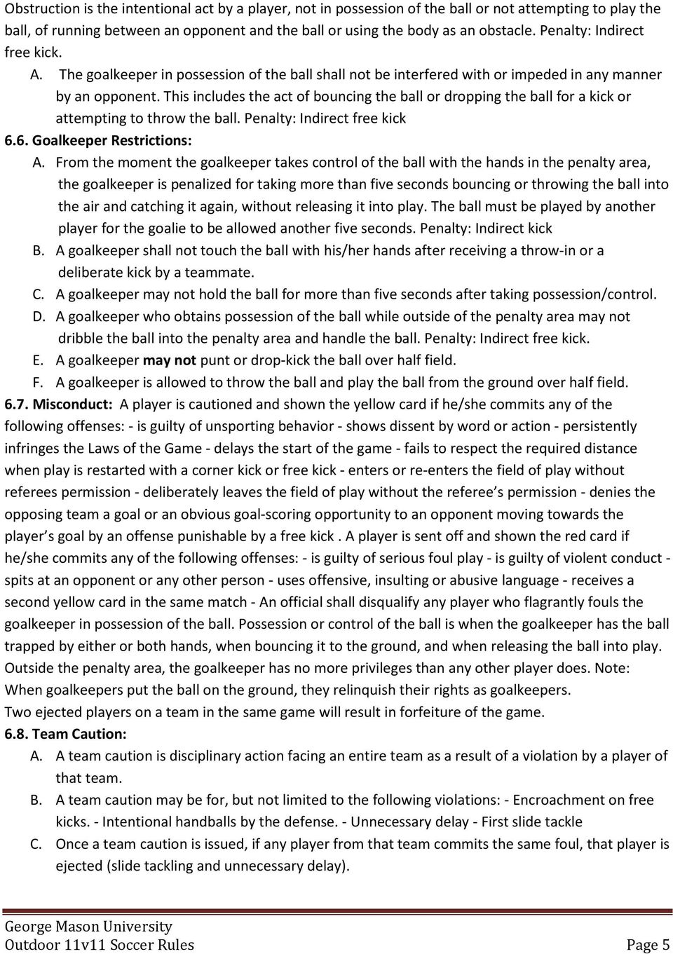 This includes the act of bouncing the ball or dropping the ball for a kick or attempting to throw the ball. Penalty: Indirect free kick 6.6. Goalkeeper Restrictions: A.