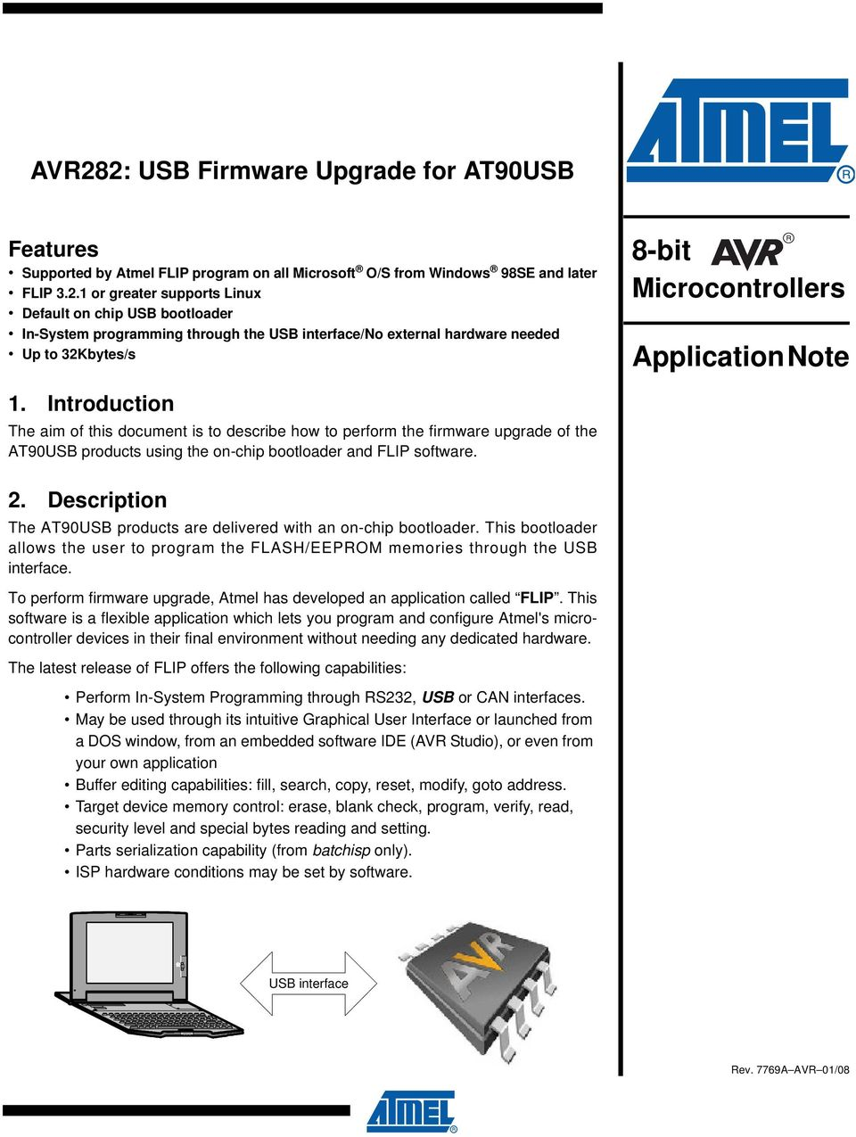 Description The AT90USB products are delivered with an on-chip bootloader. This bootloader allows the user to program the FLASH/EEPROM memories through the USB interface.