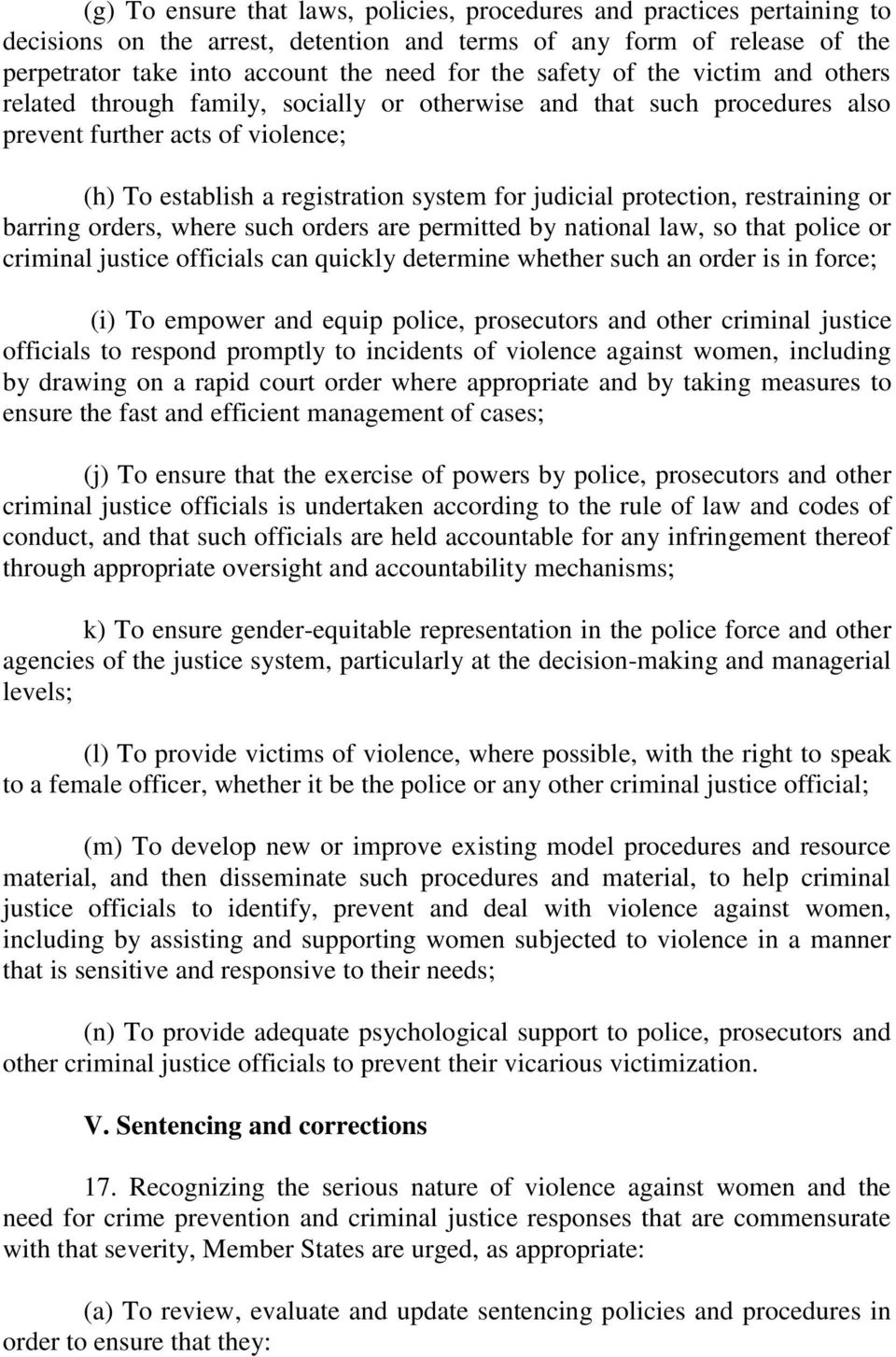 protection, restraining or barring orders, where such orders are permitted by national law, so that police or criminal justice officials can quickly determine whether such an order is in force; (i)