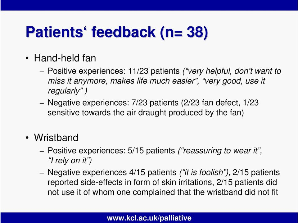Wristband Positive experiences: 5/15 patients ( reassuring to wear it, I rely on it ) Negative experiences 4/15 patients ( it is foolish ), 2/15