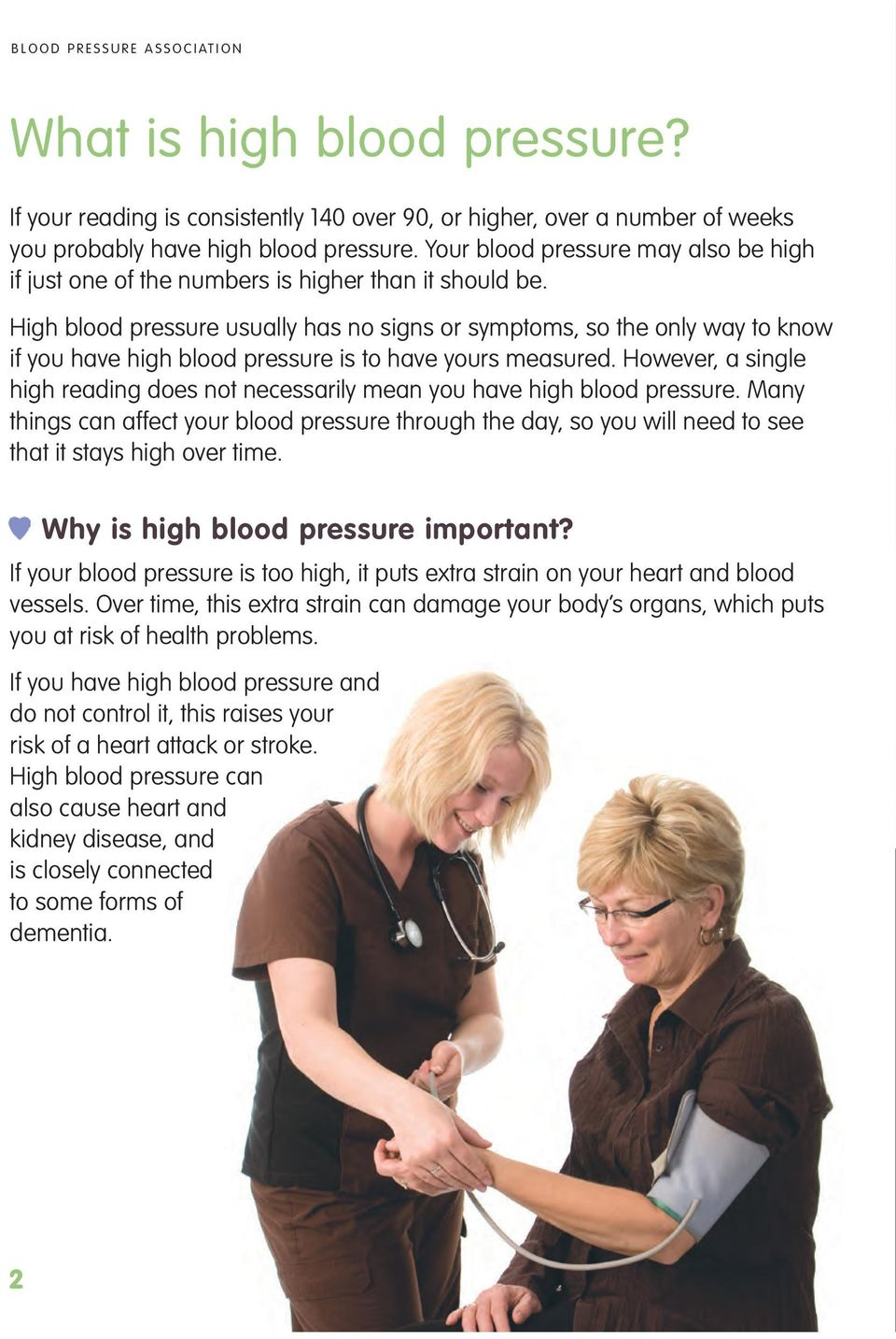 High blood pressure usually has no signs or symptoms, so the only way to know if you have high blood pressure is to have yours measured.