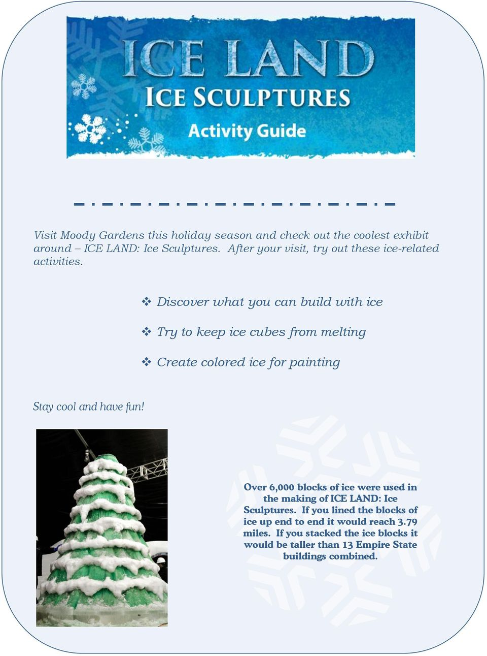 Discover what you can build with ice. Try to keep ice cubes from ...