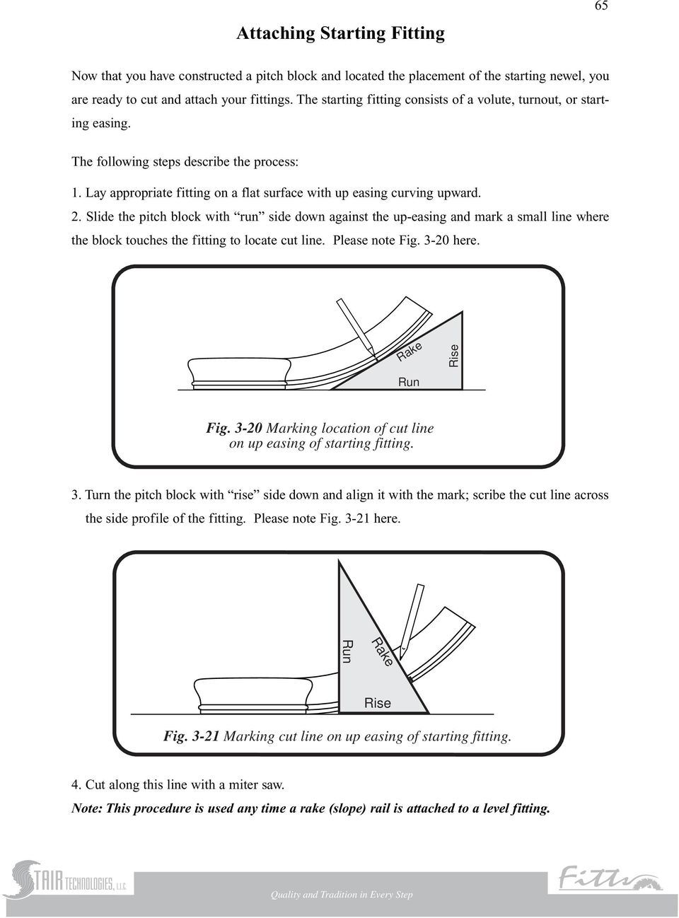 Slide the pitch block with run side down against the up-easing and mark a small line where the block touches the fitting to locate cut line. Please note Fig. 3-20 here. Rake Rise Run Fig.