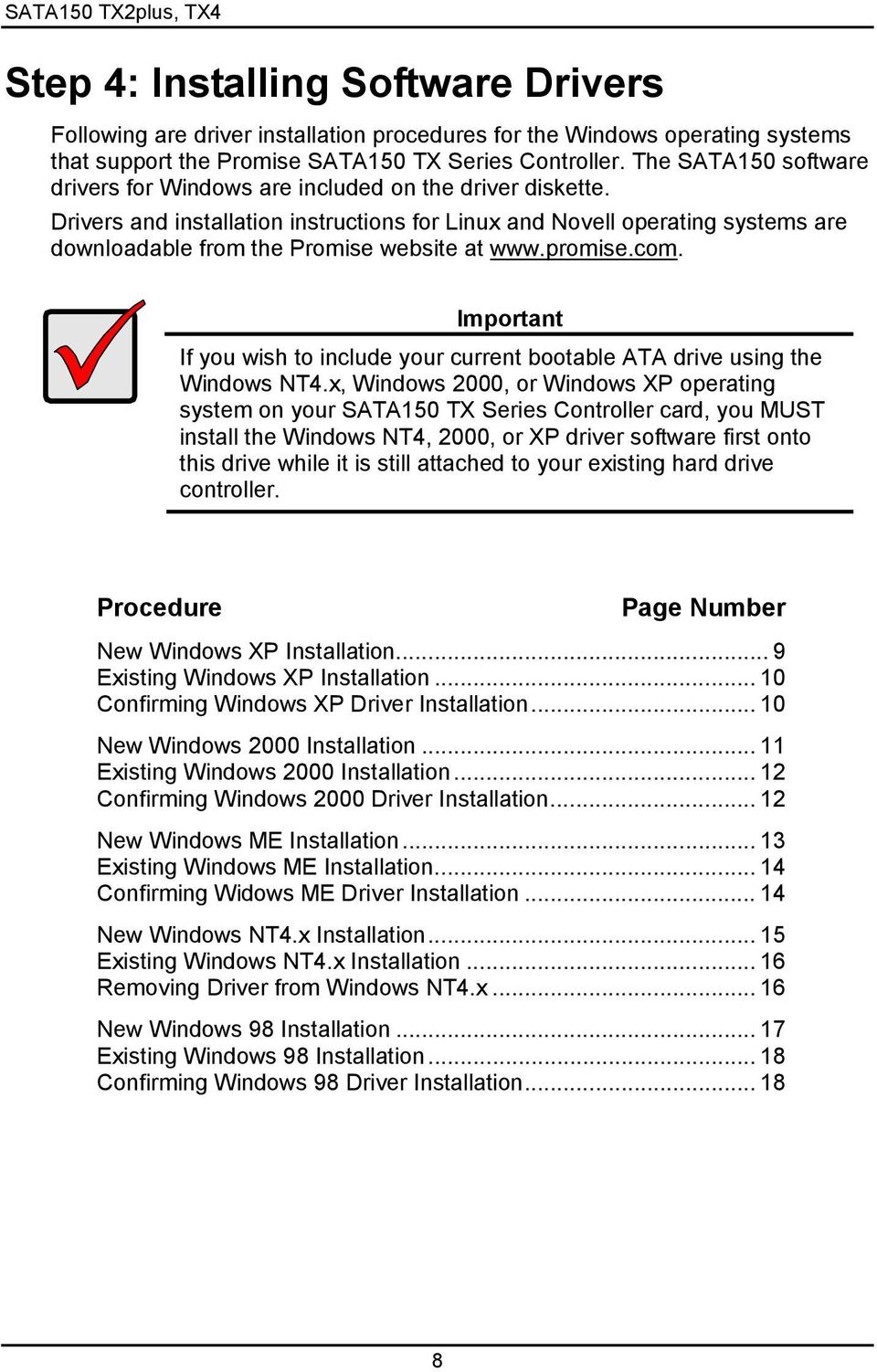 Drivers and installation instructions for Linux and Novell operating systems are downloadable from the Promise website at www.promise.com.