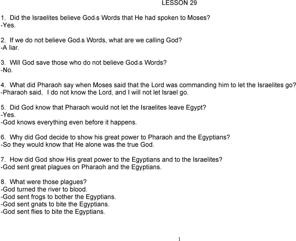 -Pharaoh said, AI do not know the Lord, and I will not let Israel go.@ 5. Did God know that Pharaoh would not let the Israelites leave Egypt? -Yes. -God knows everything even before it happens. 6.
