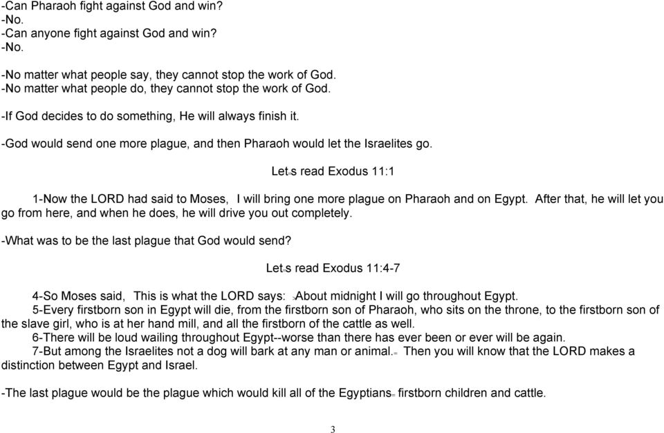 Let=s read Exodus 11:1 1-Now the LORD had said to Moses, AI will bring one more plague on Pharaoh and on Egypt.