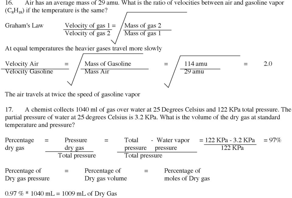 0 Velocity Gasoline Mass Air 29 amu The air travels at twice the speed of gasoline vapor 17. A chemist collects 1040 ml of gas over water at 25 Degrees Celsius and 122 KPa total pressure.