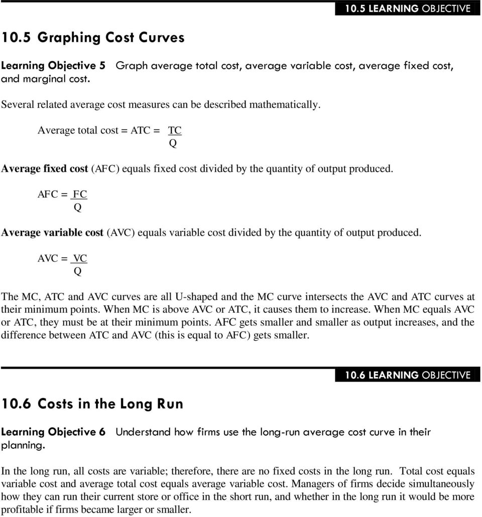 AFC = FC Q Average variable cost (AVC) equals variable cost divided by the quantity of output produced.