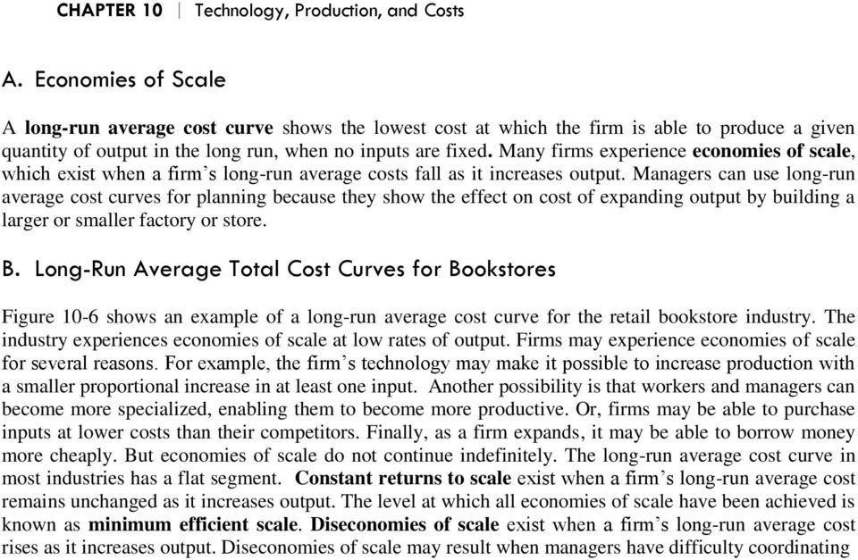 Many firms experience economies of scale, which exist when a firm s long-run average costs fall as it increases output.