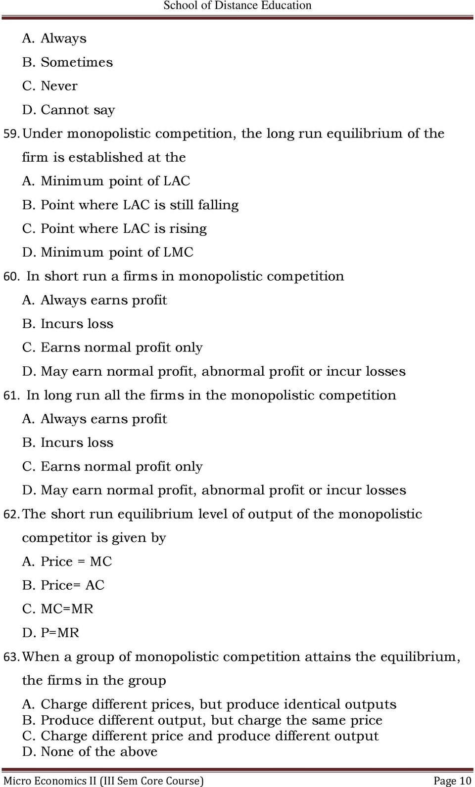 Earns normal profit only D. May earn normal profit, abnormal profit or incur losses 61. In long run all the firms in the monopolistic competition A. Always earns profit B. Incurs loss C.