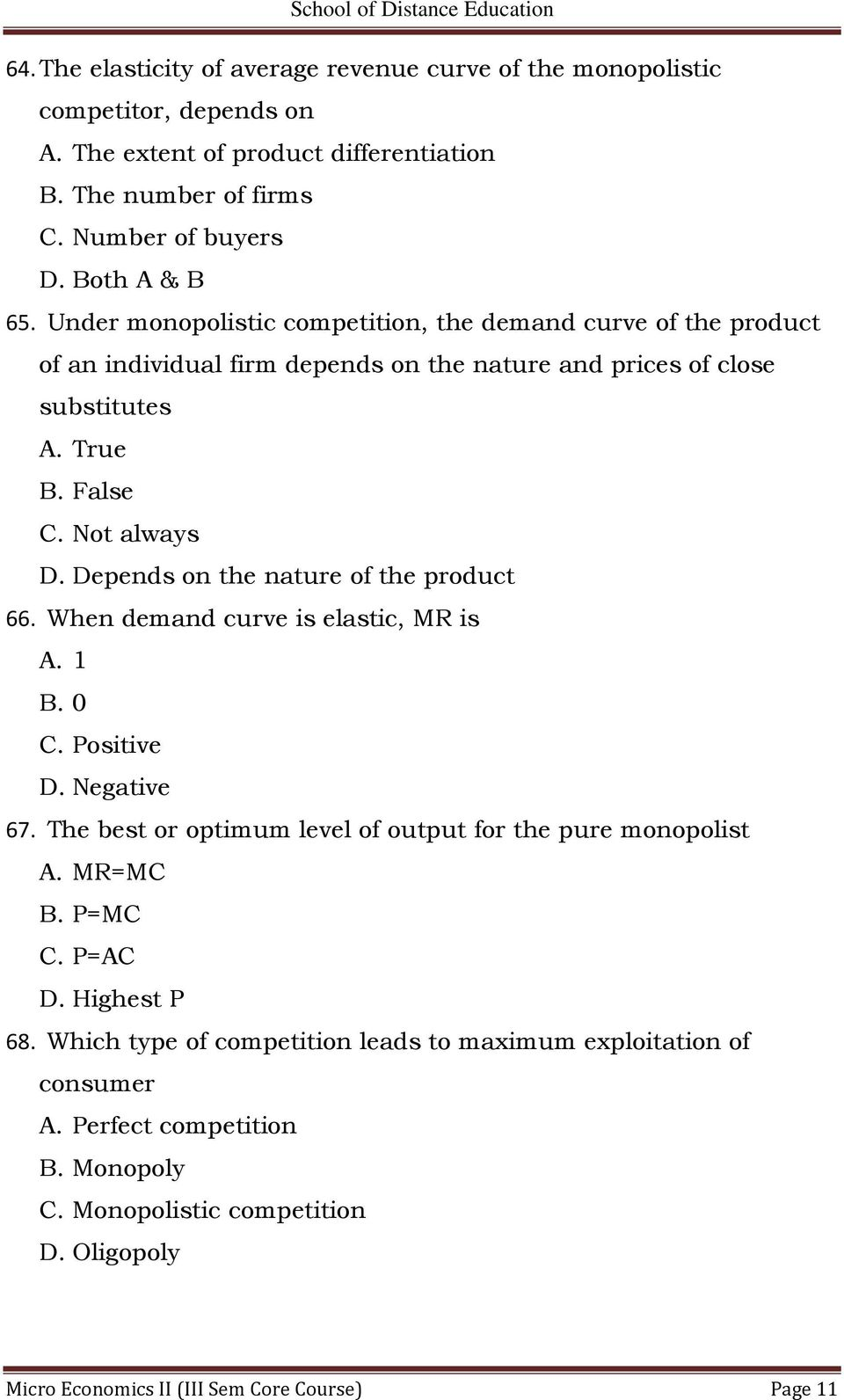 Depends on the nature of the product 66. When demand curve is elastic, MR is A. 1 B. 0 C. Positive D. Negative 67. The best or optimum level of output for the pure monopolist A. MR=MC B.