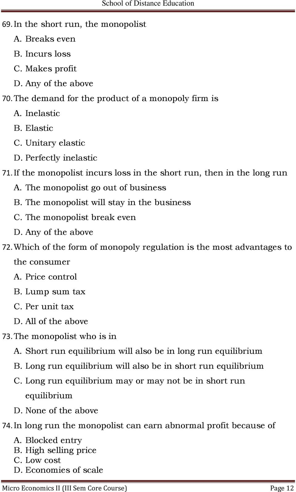 The monopolist will stay in the business C. The monopolist break even D. Any of the above 72.Which of the form of monopoly regulation is the most advantages to the consumer A. Price control B.