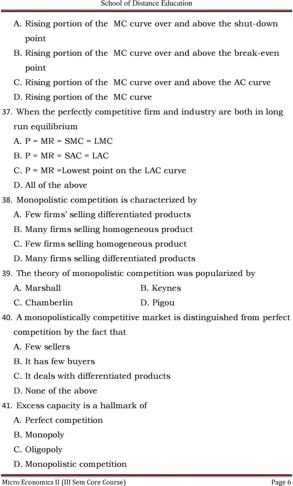 P = MR = SMC = LMC B. P = MR = SAC = LAC C. P = MR =Lowest point on the LAC curve D. All of the above 38. Monopolistic competition is characterized by A. Few firms selling differentiated products B.