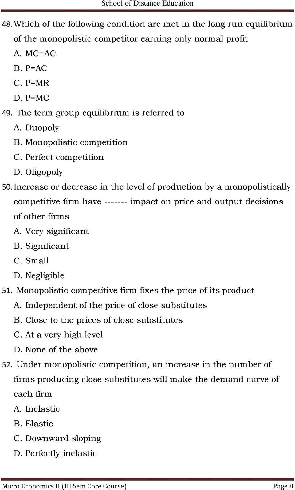 Increase or decrease in the level of production by a monopolistically competitive firm have ------- impact on price and output decisions of other firms A. Very significant B. Significant C. Small D.