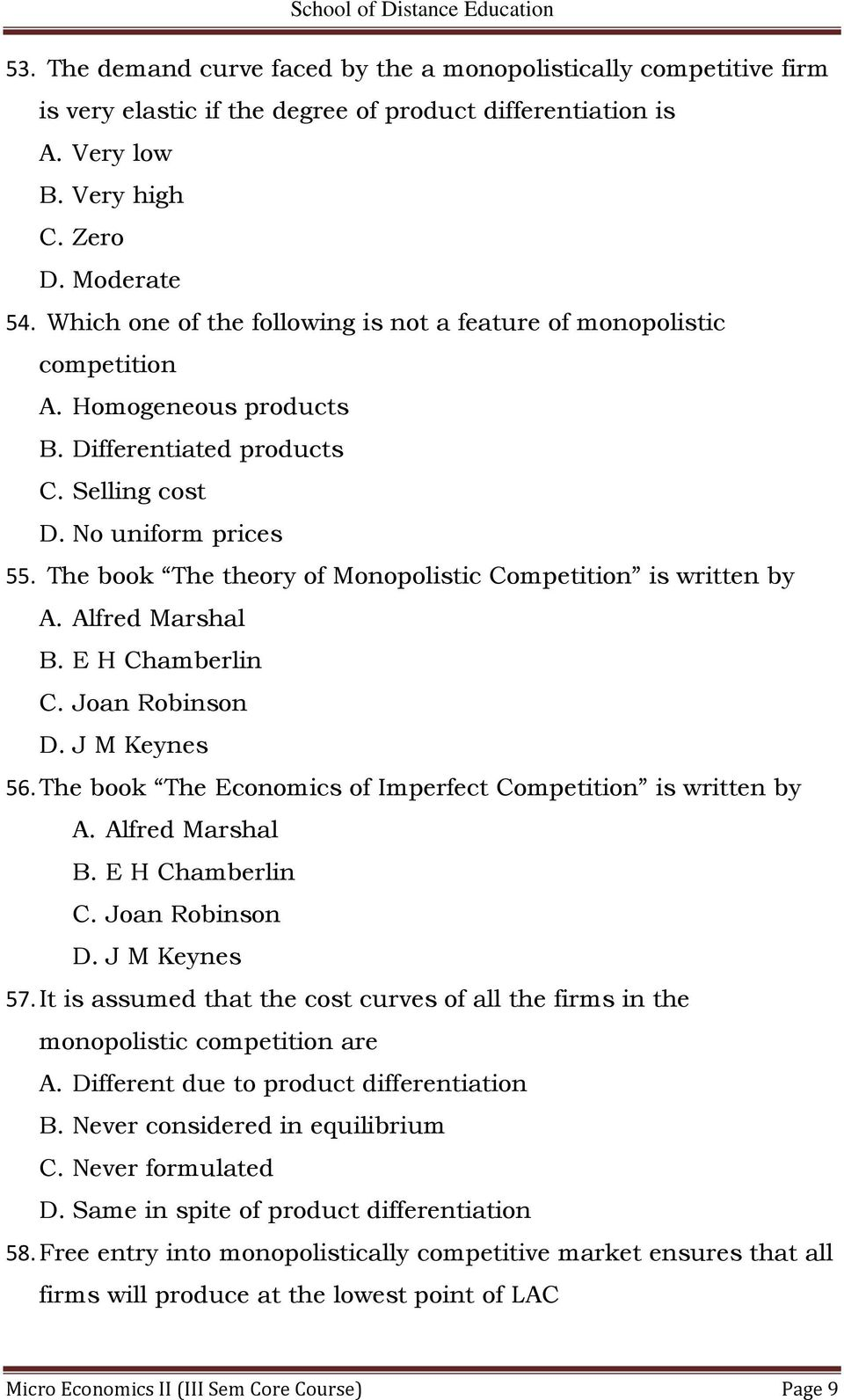 The book The theory of Monopolistic Competition is written by A. Alfred Marshal B. E H Chamberlin C. Joan Robinson D. J M Keynes 56. The book The Economics of Imperfect Competition is written by A.