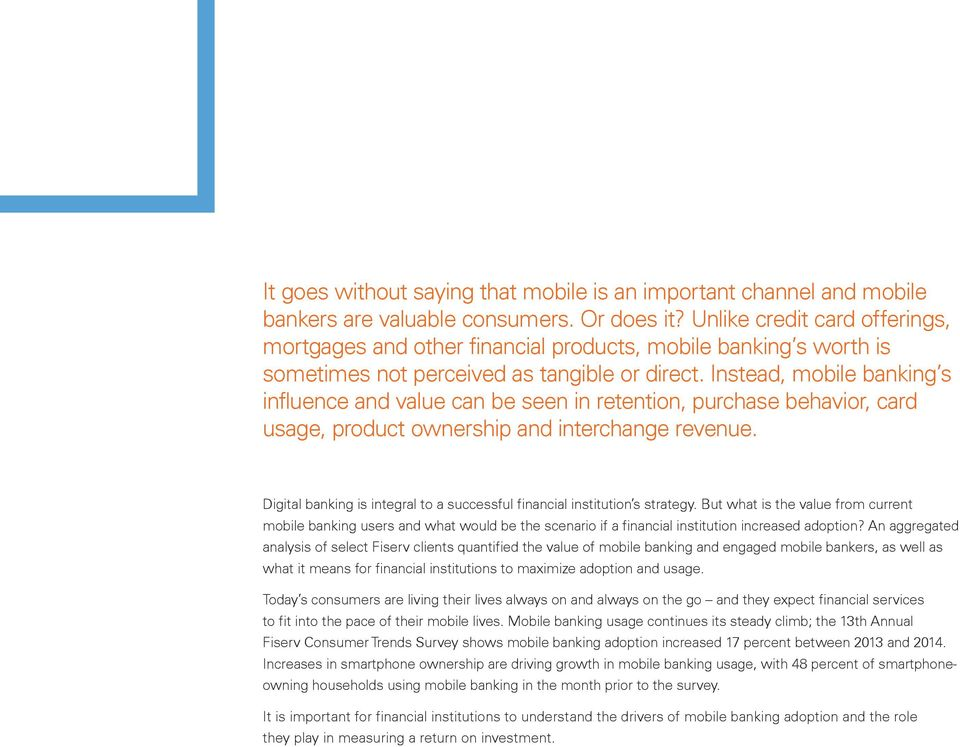 Instead, mobile banking s influence and value can be seen in retention, purchase behavior, card usage, product ownership and interchange revenue.