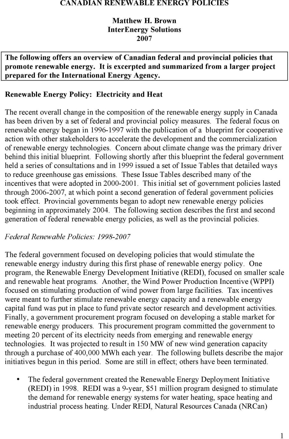 Renewable Energy Policy: Electricity and Heat The recent overall change in the composition of the renewable energy supply in Canada has been driven by a set of federal and provincial policy measures.