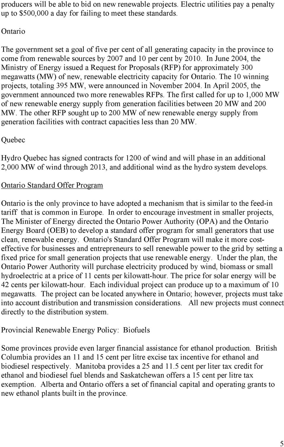 In June 2004, the Ministry of Energy issued a Request for Proposals (RFP) for approximately 300 megawatts (MW) of new, renewable electricity capacity for Ontario.