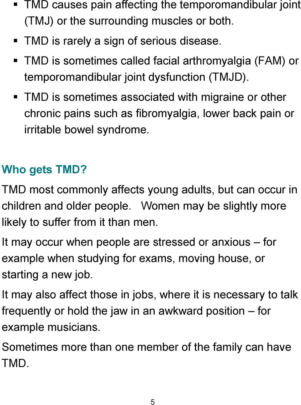 TMD is sometimes associated with migraine or other chronic pains such as fibromyalgia, lower back pain or irritable bowel syndrome. Who gets TMD?