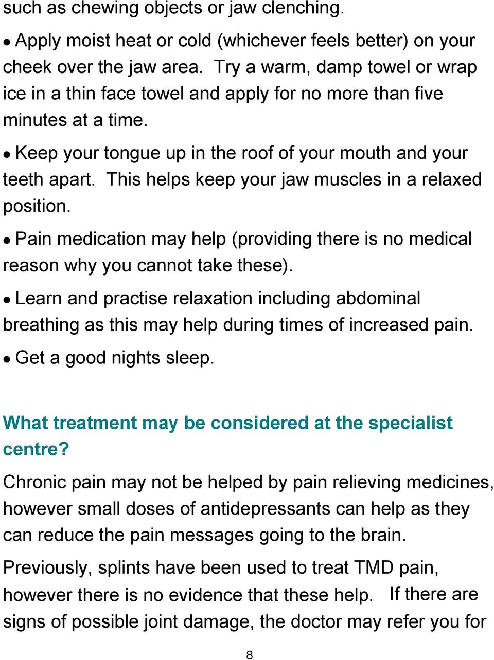 This helps keep your jaw muscles in a relaxed position. Pain medication may help (providing there is no medical reason why you cannot take these).