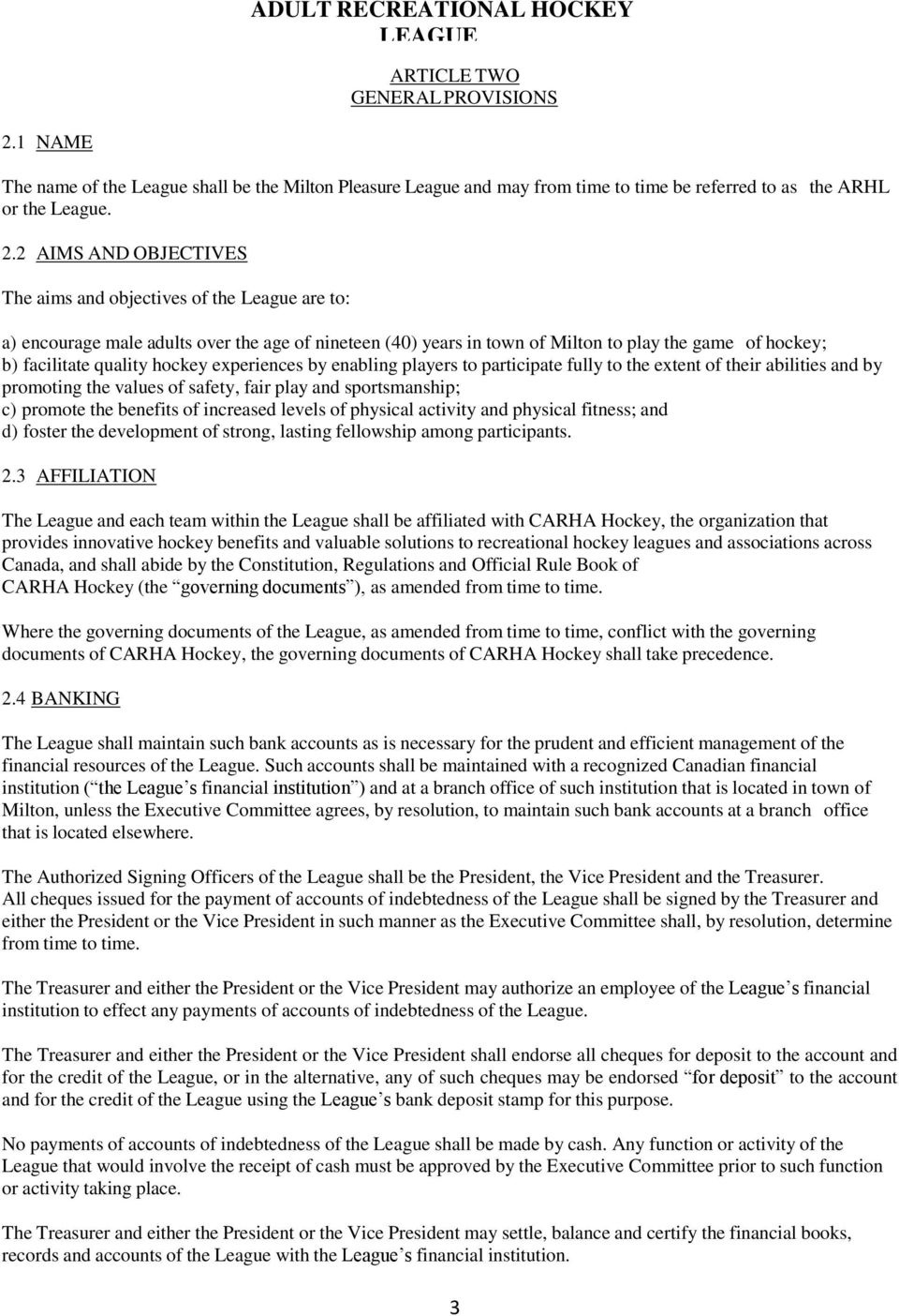 2 AIMS AND OBJECTIVES The aims and objectives of the League are to: a) encourage male adults over the age of nineteen (40) years in town of Milton to play the game of hockey; b) facilitate quality