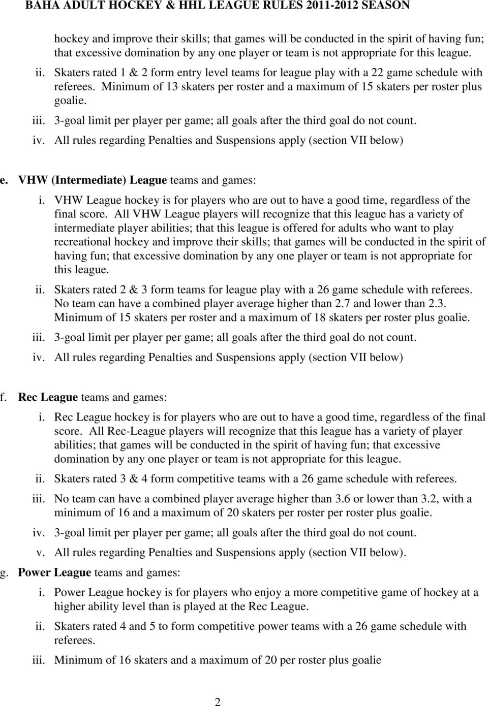 3-goal limit per player per game; all goals after the third goal do not count. iv. All rules regarding Penalties and Suspensions apply (section VII below) e.