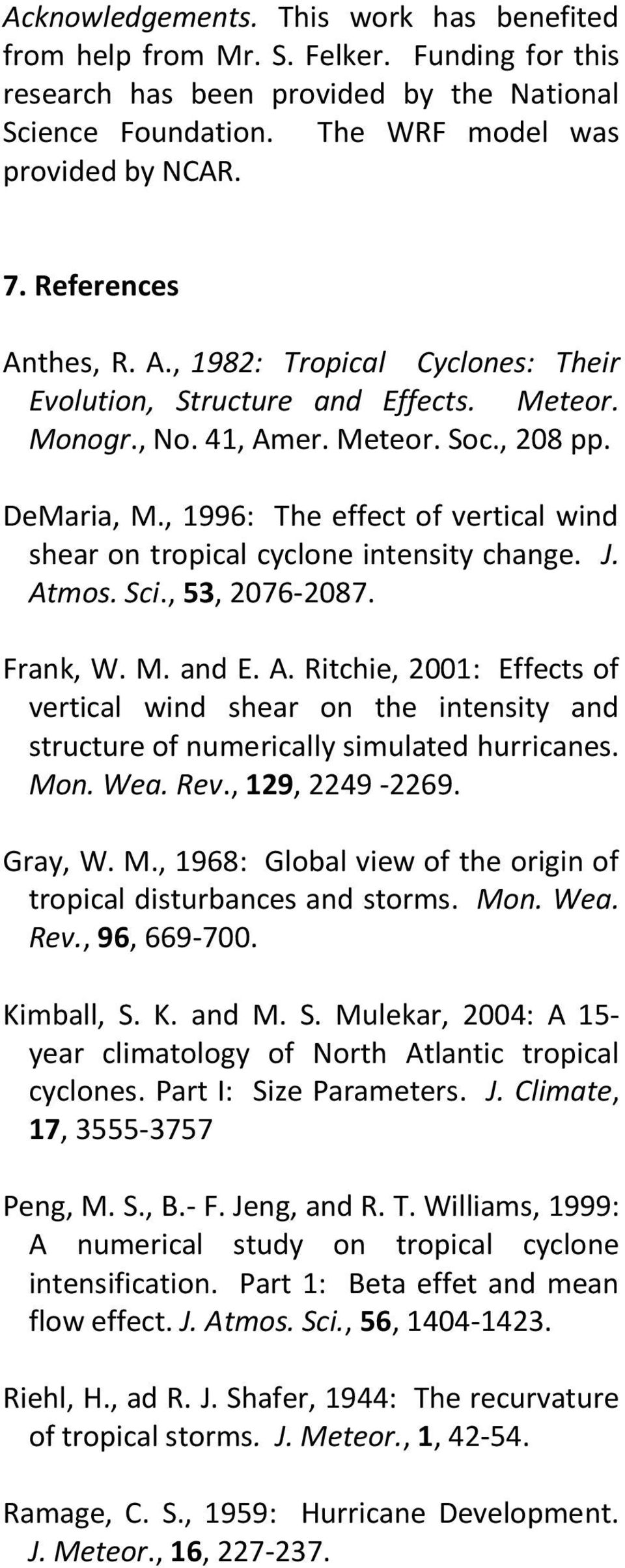 , 1996: The effect of vertical wind shear on tropical cyclone intensity change. J. Atmos. Sci., 53, 2076-2087. Frank, W. M. and E. A. Ritchie, 2001: Effects of vertical wind shear on the intensity and structure of numerically simulated hurricanes.